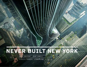 Never Built New York by Sam Lubell and Greg Goldin