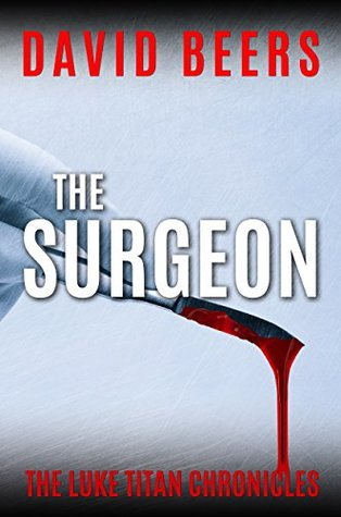 The Surgeon The Luke Titan Chronicles #1 by David Beers'
