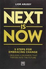 Next is Now: 5 Steps for Embracing Change – Building a Business that Thrives into the Future by Lior Arussy