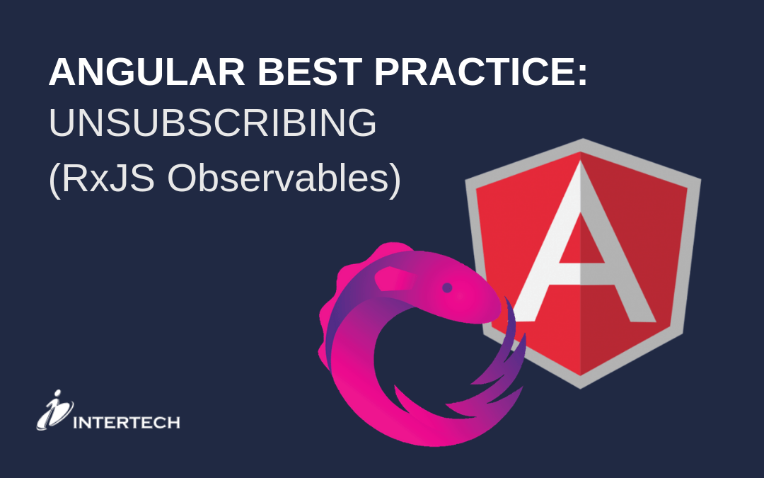 RxJS Observable – Angular Best Practice: Unsubscribing