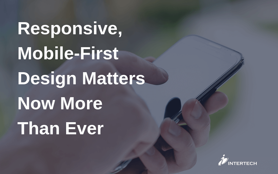 Responsive, Mobile-First Design Matters Now More Than Ever