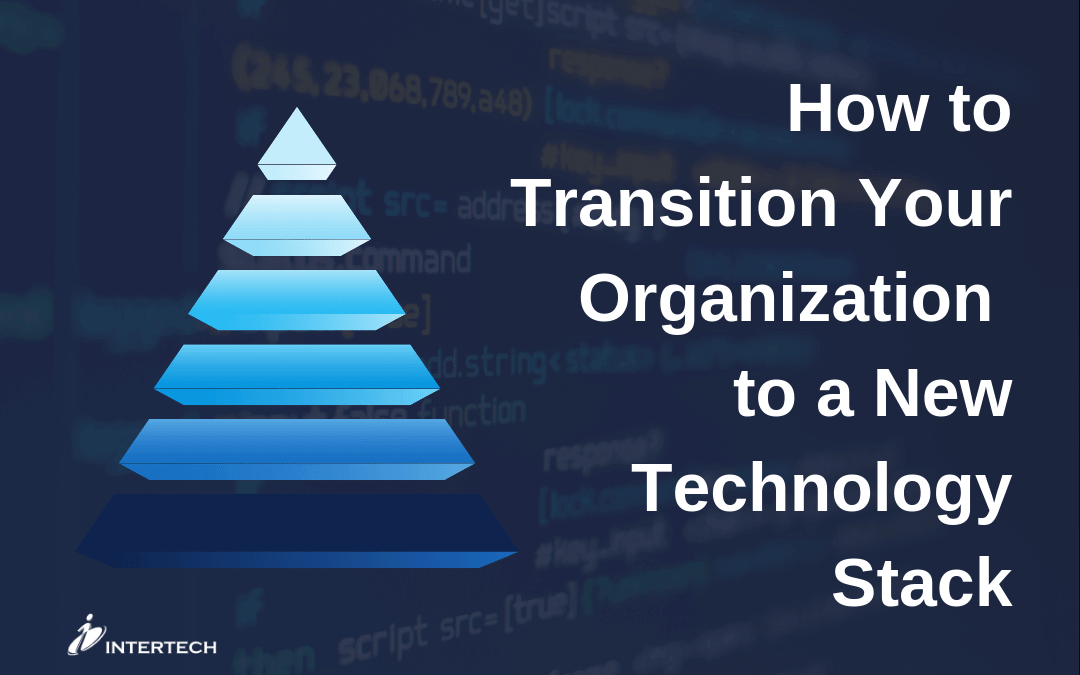 How to Transition Your Organization to a New Technology Stack