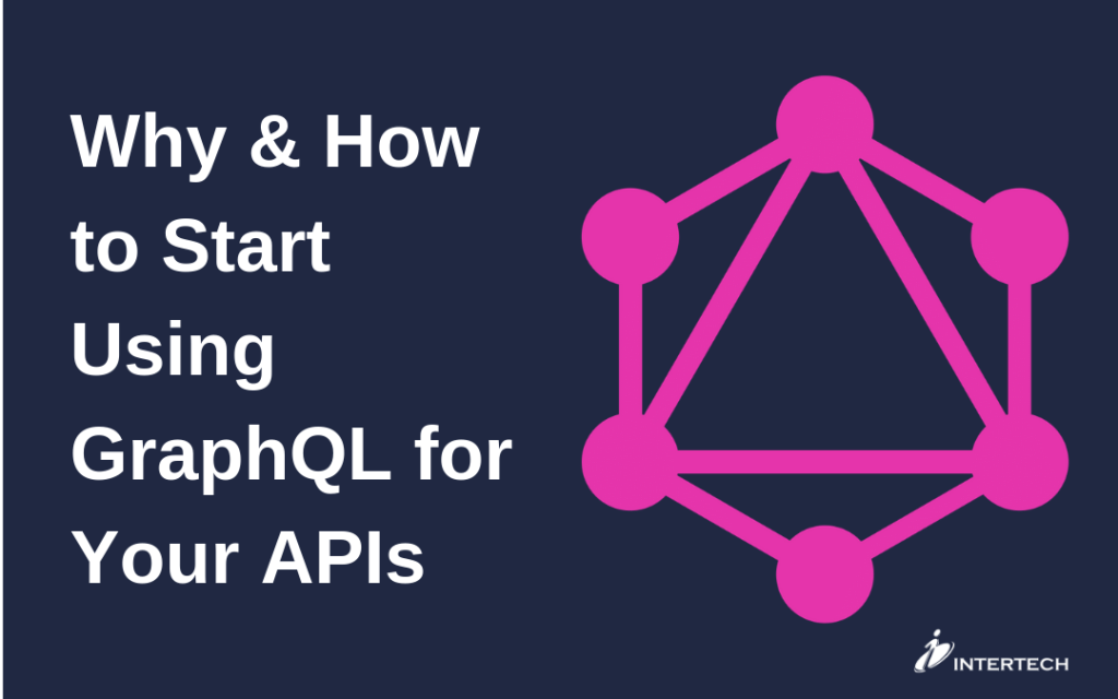 Why and How to Start using GraphQL for your APIs