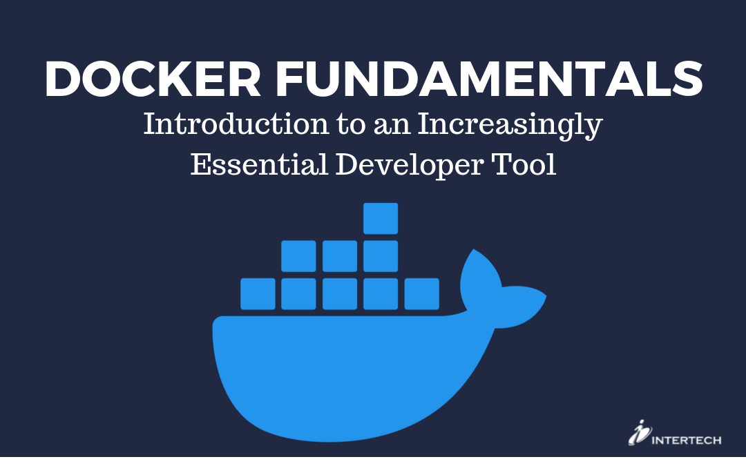 Docker Fundamentals: Introduction to an Increasingly Essential Developer Tool