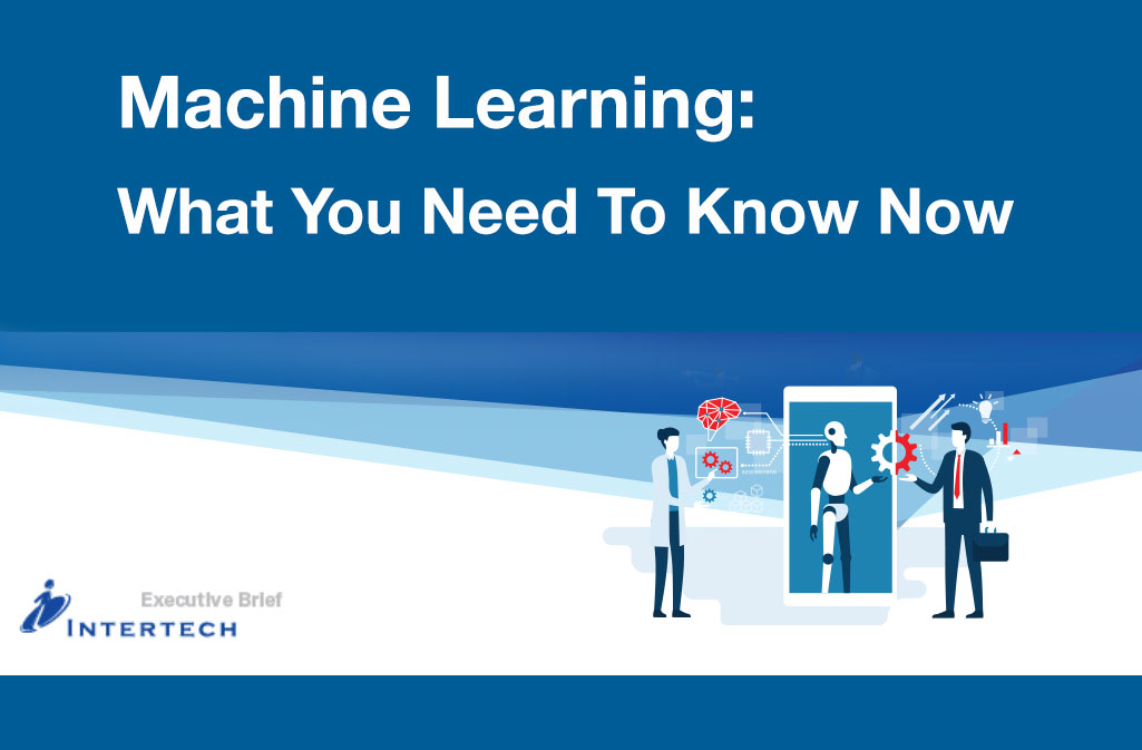 Executive Brief: Machine Learning – What You Need To Know Now
