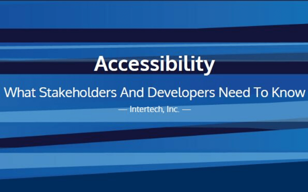 Accessibility - What Stakeholders and Developers Need to Know
