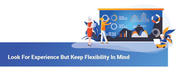 Look For Experience But Keep Flexibility In Mind