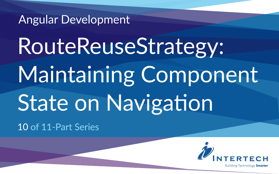 Angular Development #10 – RouteReuseStrategy – Maintaining Component State on Navigation