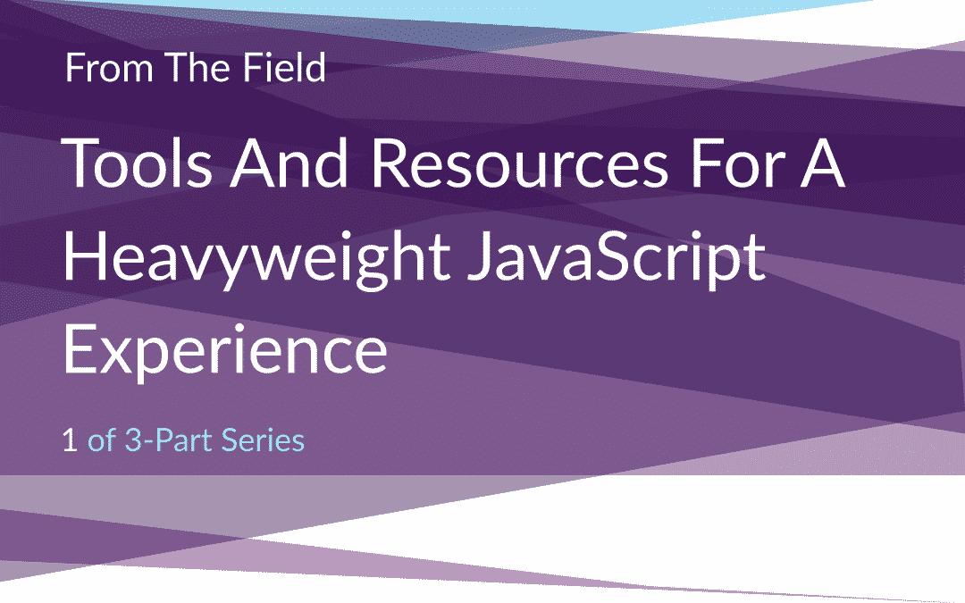 The New Web: Part 1 – Tools and Resources For A Heavyweight JavaScript Experience