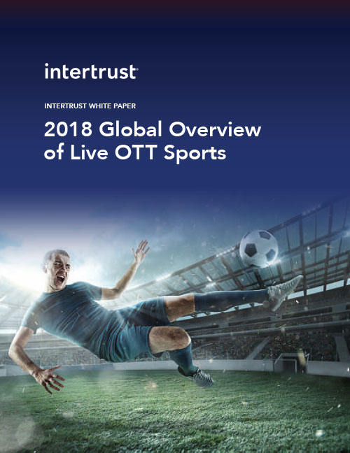2018 Intertrust Global Overview of Live OTT Sports