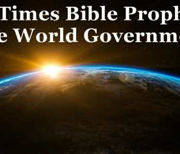 one world government, end times, bible prophecy, biblical prophecy, antichrist, end times prophecy