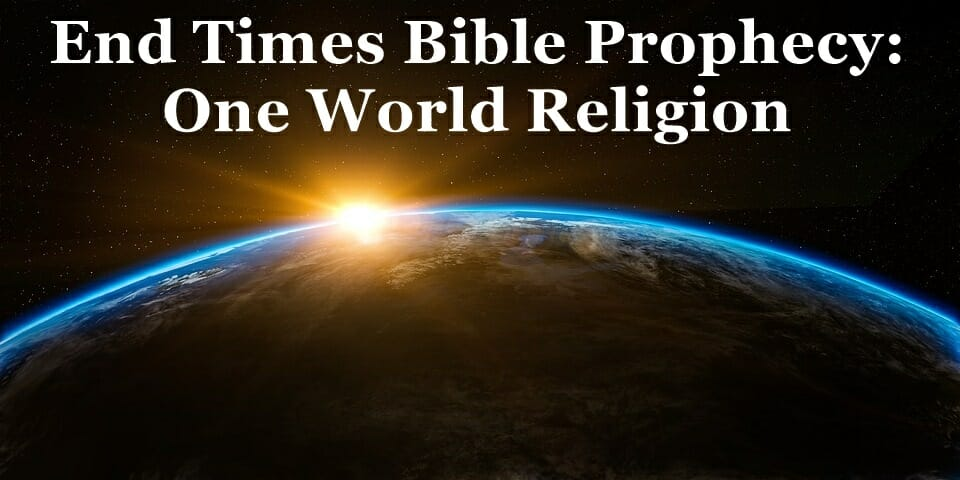 End Times : One World Religion