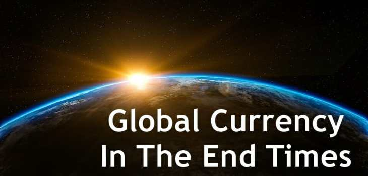 global currency in the end times, one world currency, one world global currency, end times global currency, bible prophecy, bible end times prophecy