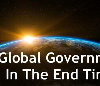 global government in the end times, one world government, one world global government, end times global government, bible prophecy, bible end times prophecy