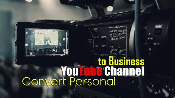 convert personal YouTube channel to business channel