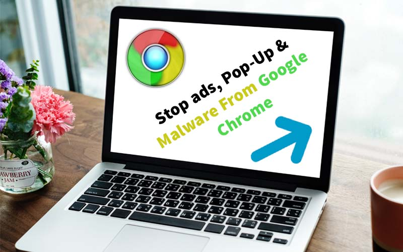 How to Stop Unwanted ads Pop-Up & Malware From Google Chrome