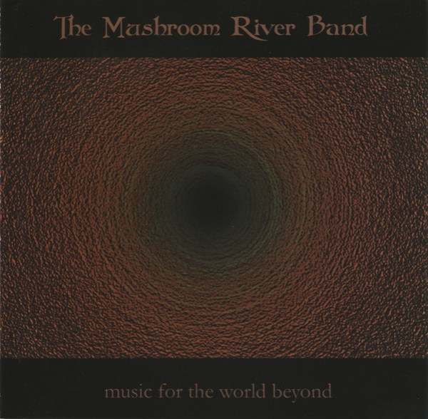 The Mushroom River Band ‎– Music For The World Beyonds