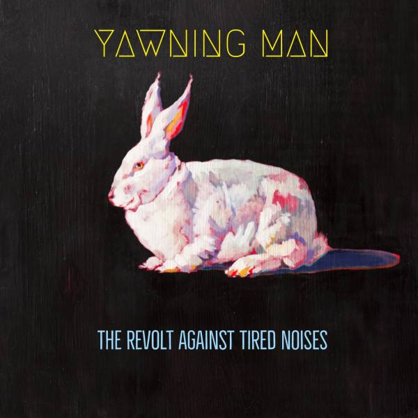 Yawning Man ‎– The Revolt Against Tired Noises
