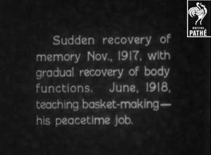 Recupero improvviso della memoria Novembre 1917, con graduale recupero delle funzioni del corpo. Giugno 1918 Insegna a fare cesti - il suo lavoro in tempo di pace
