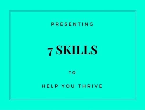 7 Skills to help you thriive