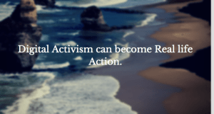Digital Activism can become Real life Action.