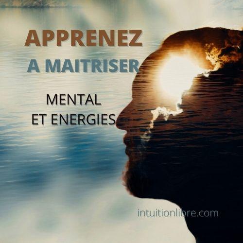 Apprenez à maitriser mental et énergies