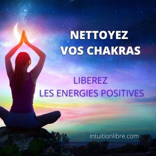 Nettoyez vos Chakras pour libérer les énergies positives.