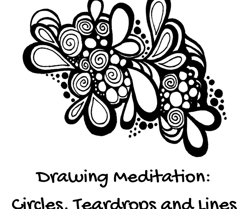 Drawing Meditation – Circles, Teardrops and Lines