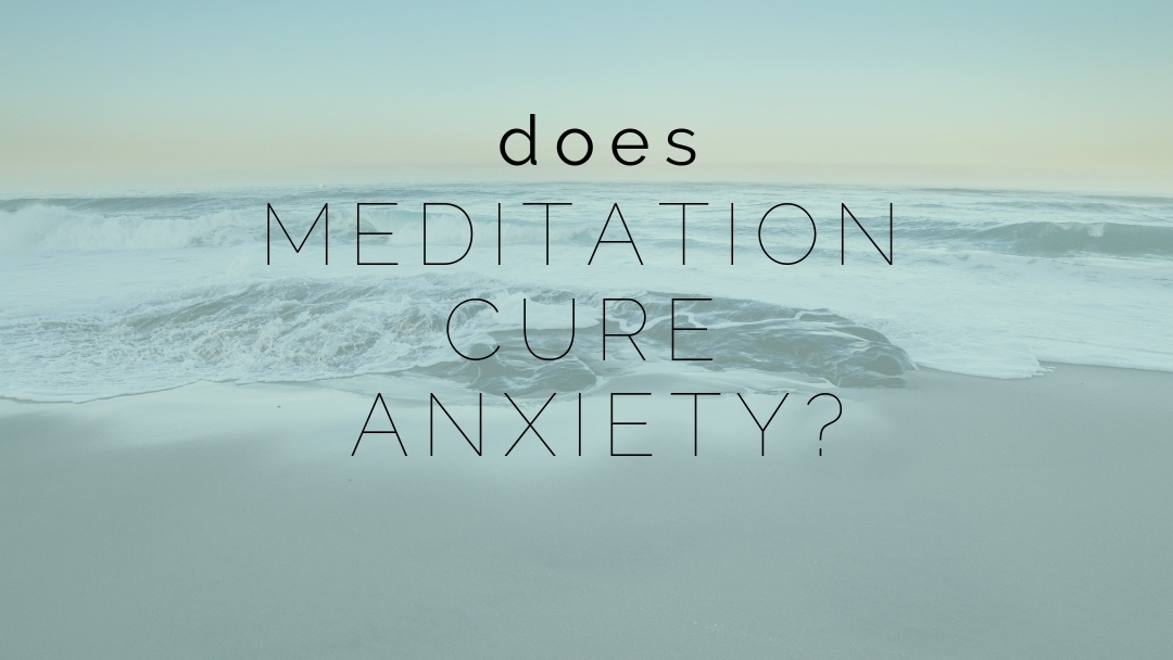 Does meditation cure anxiety?