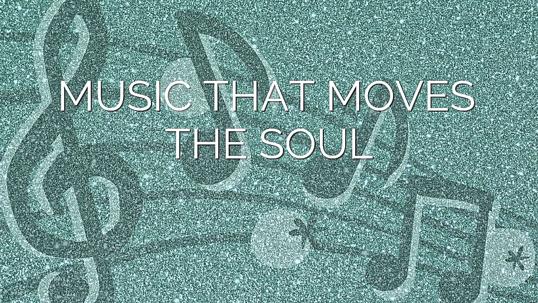 Music that moves the soul