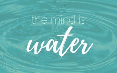 The mind is water