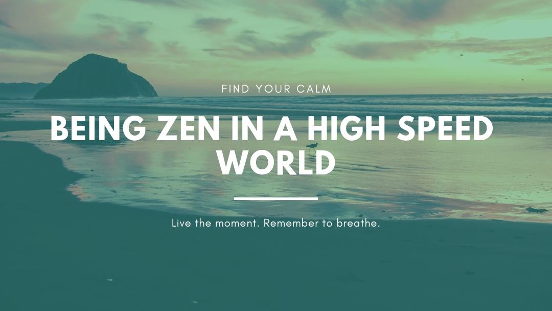 Being zen in a high speed world