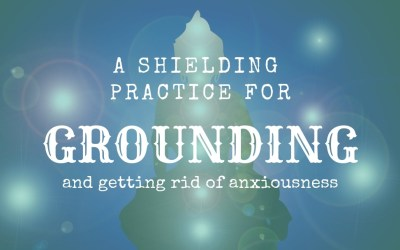 A Shielding Practice for Grounding and Getting Rid of Anxiousness