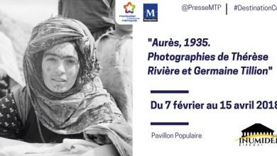 Photo of مونبلييه  (فرنسا) : معرض لصور حول الأوراس لجيرمان تيليون و تيراز ريفيير