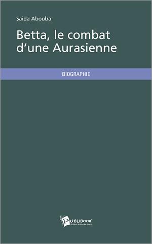 Betta, le combat d'une Aurasienne, publibook ,Prix : 13,95 € - 106 pages