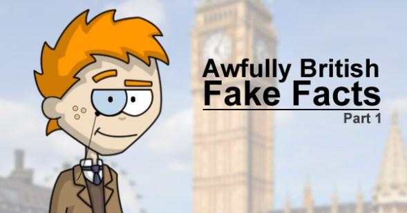 Awfully British Fake Facts - Part 1