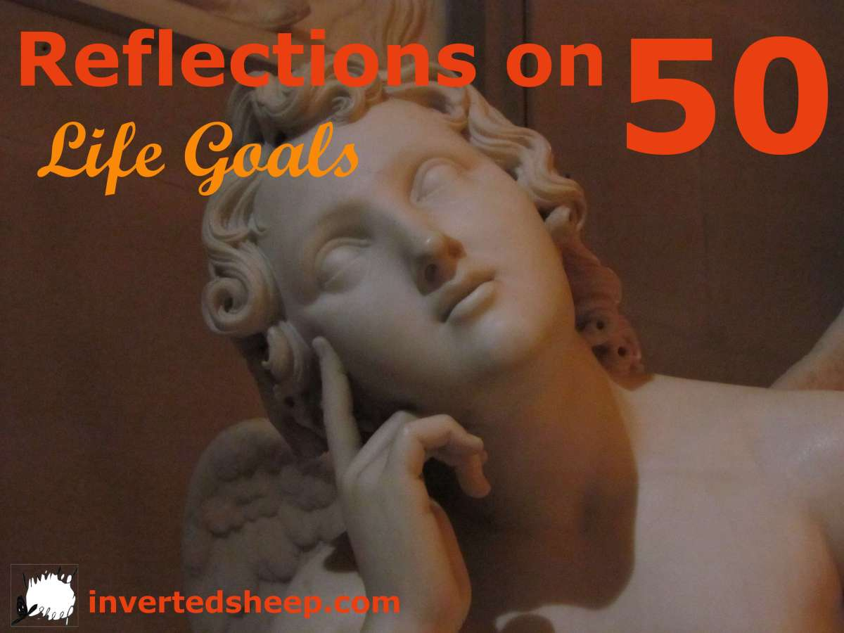 Reflections on 50 – life goals