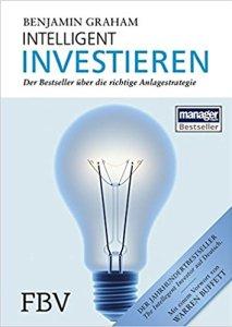 Der Bestseller über die richtige Anlagestrategie: Intelligent Investieren – Benjamin Graham