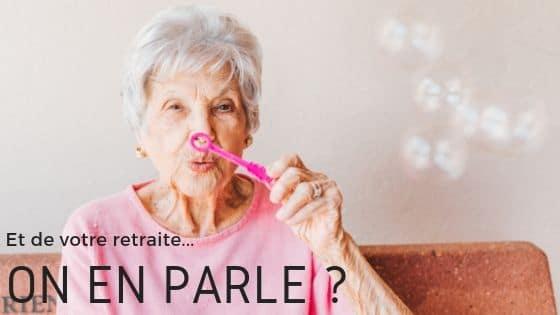 Et de votre retraite… On en parle ?