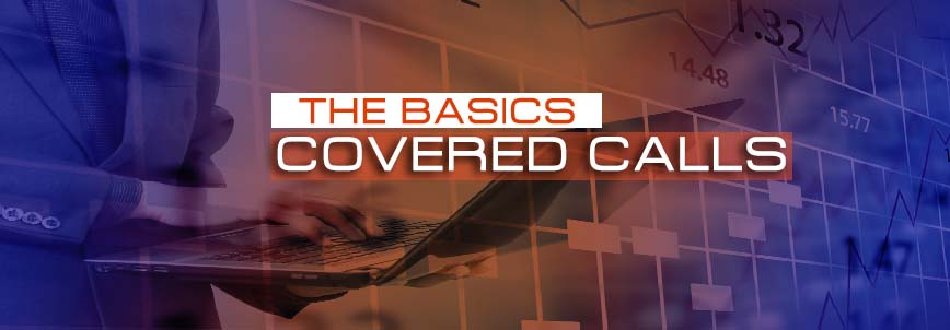 The Basics of Covered Calls How and When to Use Them