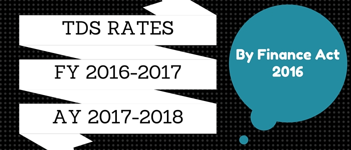 TDS Rates Chart for FY 2016-17 / AY 2017-18 in India