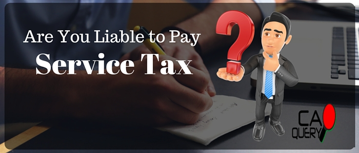 Who is Liable To Pay Service Tax ?