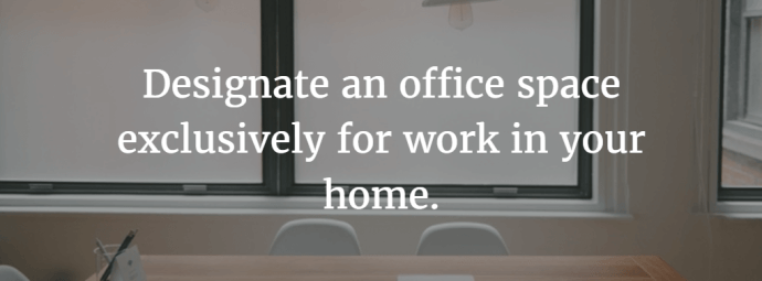 Designate a work space at home