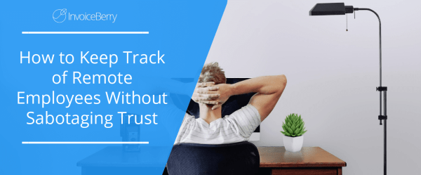 keep-track-of-remote-employees-without-sabotaging-trust