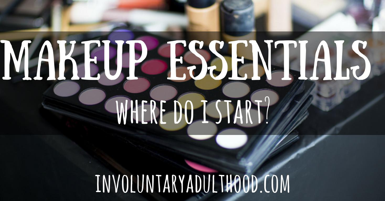 Makeup Essentials: Where Do I Start?