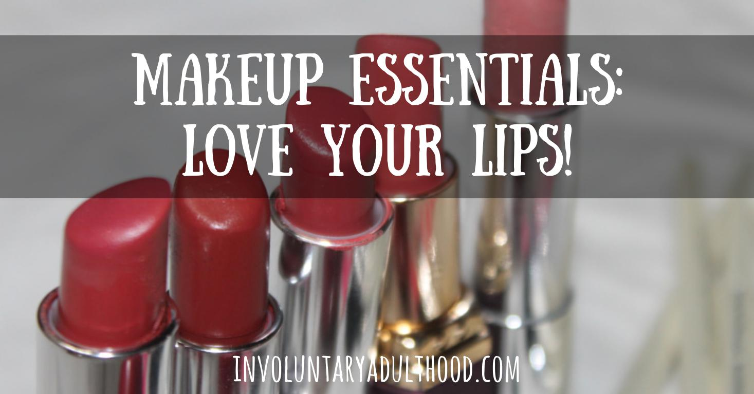 Makeup Essentials: Love Your Lips!