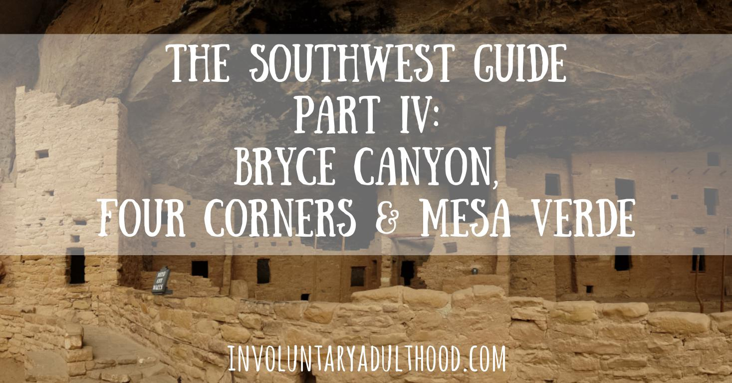 The Southwest Guide Part IV: Bryce Canyon, Four Corners & Mesa Verde