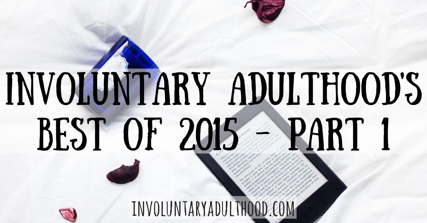 Involuntary Adulthood's Best of 2015: Part 1