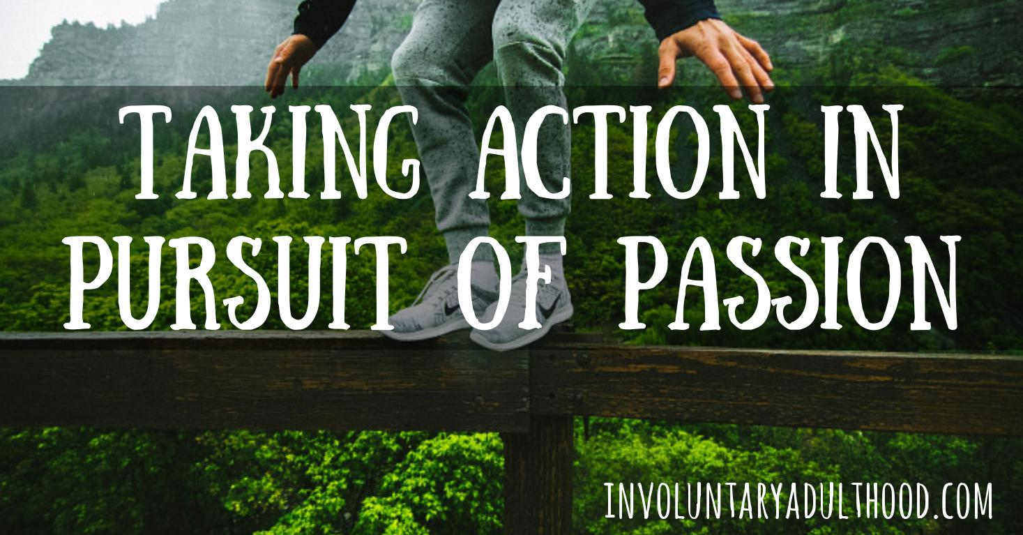 Taking Action in Pursuit of Passion