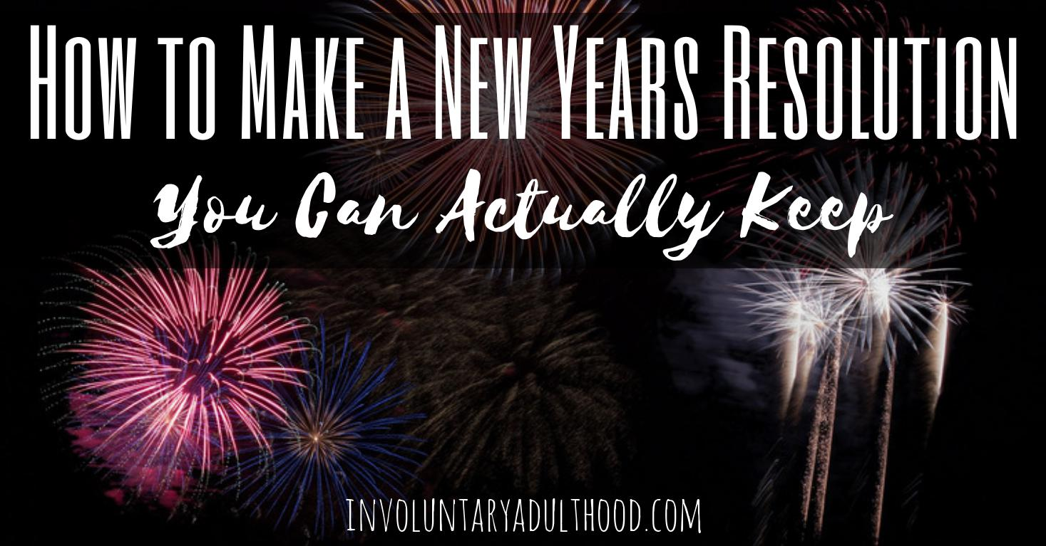 How to Make a New Years Resolution You Can Actually Keep